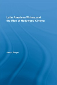 Cover Latin American Writers and the Rise of Hollywood Cinema