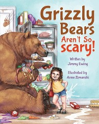 Cover Grizzly Bears Aren't So Scary!