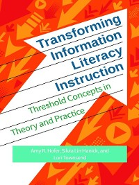 Cover Transforming Information Literacy Instruction