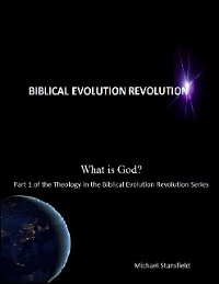 Cover What Is God? Part 1 of the Theology In the Biblical Evolution Revolution Series