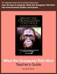 Cover What the Orangutan Told Alice: Teacher's Guide