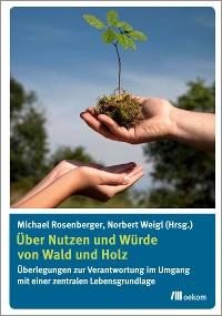 Cover Über Nutzen und Würde von Wald und Holz