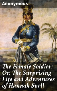 Cover The Female Soldier; Or, The Surprising Life and Adventures of Hannah Snell