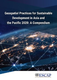 Cover Geospatial Practices for Sustainable Development in Asia and the Pacific 2020: A Compendium