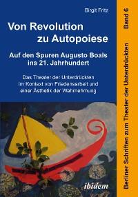 Cover Von Revolution zu Autopoiese: Auf den Spuren Augusto Boals ins 21. Jahrhundert