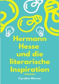 Cover Hermann Hesse und die literarische Inspiration