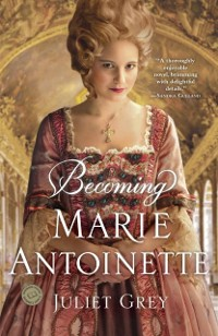 Cover Becoming Marie Antoinette
