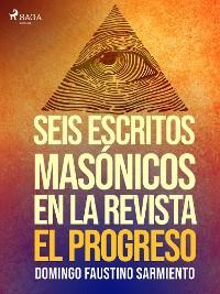 Cover Seis escritos masónicos en la revista El Progreso