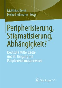 Cover Peripherisierung, Stigmatisierung, Abhängigkeit?