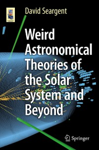 Cover Weird Astronomical Theories of the Solar System and Beyond