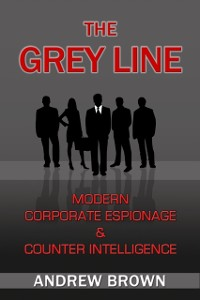 Cover Grey Line: Modern Corporate Espionage and Counter Intelligence