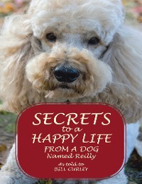 Cover Secrets to a Happy Life from a Dog Named Reilly