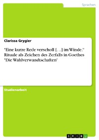 """Cover """"Eine kurze Rede verscholl […] im Winde."""" Rituale als Zeichen des Zerfalls  in Goethes """"Die Wahlverwandtschaften"""""""