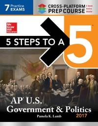 Cover 5 Steps to a 5: AP U.S. Government & Politics 2017, Cross-Platform Edition