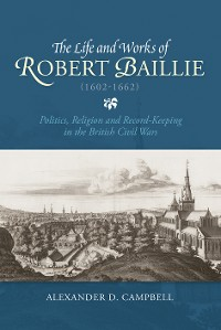 Cover The Life and Works of Robert Baillie (1602-1662)