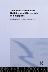 Cover Politics of Nation Building and Citizenship in Singapore