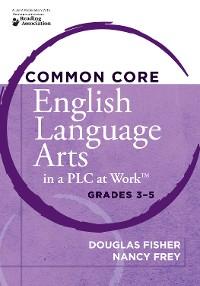 Cover Common Core English Language Arts in a PLC at Work®, Grades 3-5