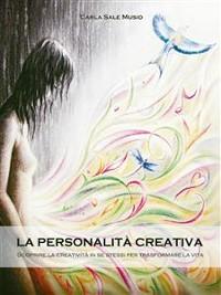 Cover La PERSONALITÁ CREATIVA. Scoprire la creatività in se stessi per trasformare la vita