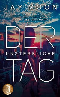 Cover Der unsterbliche Tag – Runde 2: 17 Uhr (Thriller Serie 3)