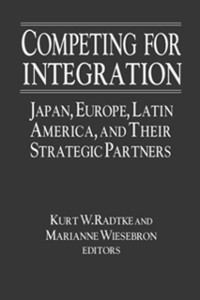 Cover Competing for Integration: Japan, Europe, Latin America and Their Strategic Partners