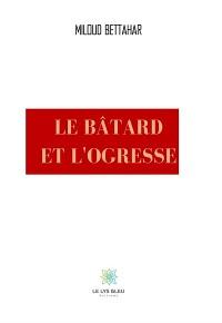 Cover Le bâtard et l'ogresse