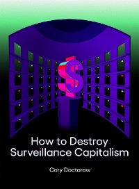 Cover How to Destroy Surveillance Capitalism