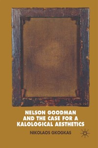 Cover Nelson Goodman and the Case for a Kalological Aesthetics