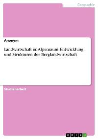 Cover Landwirtschaft im Alpenraum. Entwicklung und Strukturen der Berglandwirtschaft