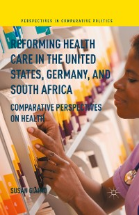Cover Reforming Health Care in the United States, Germany, and South Africa