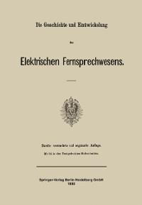 Cover Die Geschichte und Entwickelung des Elektrischen Fernsprechwesens