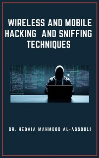 Cover Wireless and Mobile Hacking and Sniffing Techniques
