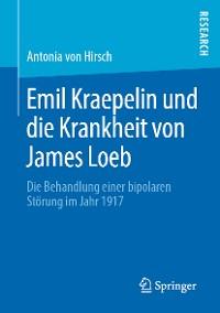 Cover Emil Kraepelin und die Krankheit von James Loeb