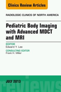 Cover Pediatric Body Imaging with Advanced MDCT and MRI, An Issue of Radiologic Clinics of North America