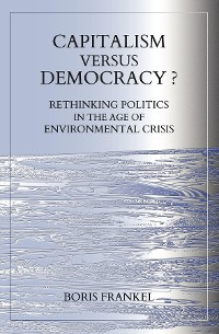 Cover Capitalism Versus Democracy? Rethinking Politics in the Age of Environmental Crisis