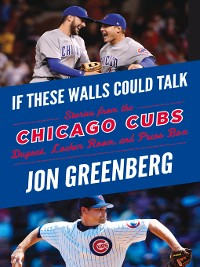 Cover Chicago Cubs: Stories from the Chicago Cubs Dugout, Locker Room, and Press Box