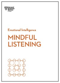 Cover Mindful Listening (HBR Emotional Intelligence Series)