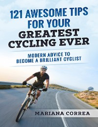 """Cover 121 Awesome Tips for Your Greatest Cycling Ever """"-"""" Modern Advice to Become a Brilliant Cyclist"""