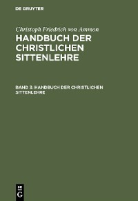 Cover Christoph Friedrich von Ammon: Handbuch der christlichen Sittenlehre. Band 3