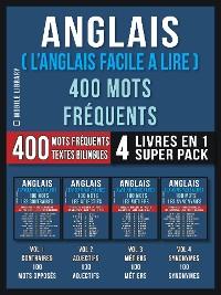 Cover Anglais ( L'Anglais Facile a Lire ) 400 Mots Fréquents (4 Livres en 1 Super Pack)