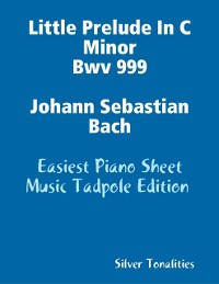 Cover Little Prelude In C Minor Bwv 999 Johann Sebastian Bach - Easiest Piano Sheet Music Tadpole Edition