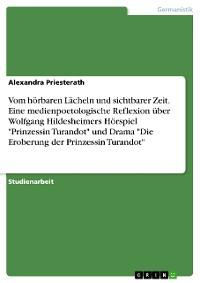 """Cover Vom hörbaren Lächeln und sichtbarer Zeit. Eine medienpoetologische Reflexion über Wolfgang Hildesheimers Hörspiel """"Prinzessin Turandot"""" und Drama """"Die Eroberung der Prinzessin Turandot"""""""