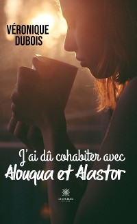 Cover J'ai dû cohabiter avec Alouqua et Alastor