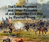 Cover Little Regiment and Other Episodes from the American Civil War