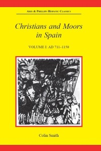 Cover Christians and Moors in Spain, Volume I: AD 711-1150
