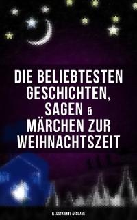 Cover Die beliebtesten Geschichten, Sagen & Märchen zur Weihnachtszeit (Illustrierte Ausgabe)