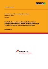 Cover Die Rolle der deutschen Bundesländer und der französischen Regionen bei der Verwaltung und der Vergabe der Mittel aus den EU-Strukturfonds