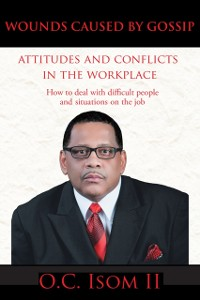 Cover Wounds Caused by Gossip Attitudes and Conflicts  in the Workplace