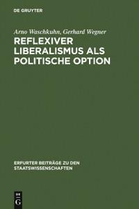 Cover Reflexiver Liberalismus als Politische Option
