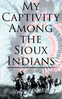 Cover My Captivity Among the Sioux Indians
