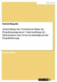 Cover Anwendung des Neuroleaderships im Projektmanagement. Untersuchung der Erkenntnisse zum Neuro-Leadership auf die Projektführung